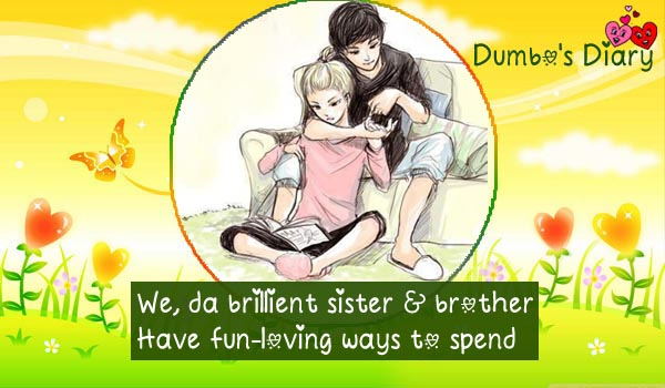 We sister and brother are the best friends