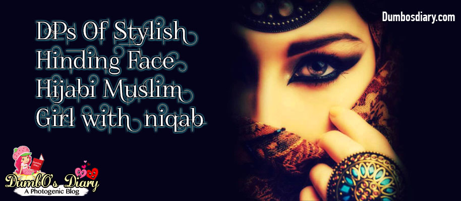 DPs of Stylish Hiding Face Hijabi Muslim Girl With Niqab
